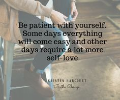 Be patient with yourself!!!