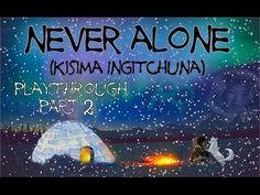 Never Alone (Kisima Ingitchuna) Playthrough Part 2