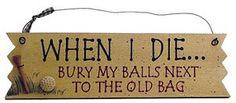 When I die bury my balls/old bag.. Golf Sign