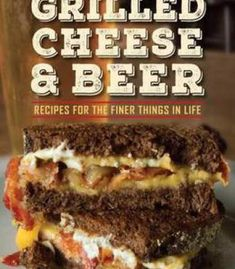 Grilled Cheese & Beer: Recipes For The Finer Things In Life PDF