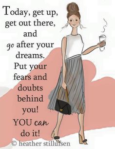 Today, get up, get out there and go after your dreams. Put your fears and doubts behind you! You can do it! #tyrabeauty Pic by Rose Hill Designs by Heather Stillufsen