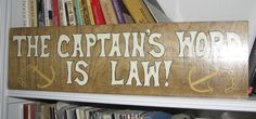 The captain's word is law!