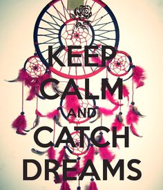KEEP CALM AND CATCH DREAMS. Another original poster design created with the Keep Calm-o-matic. Buy this design or create your own original Keep Calm design now. Keep Calm Posters, Keep Calm Quotes, Keep Calm Wallpaper, Keep Calm Pictures, Keep Clam, Keep Calm Signs, Stay Calm, Beautiful Mind, Change Is Good