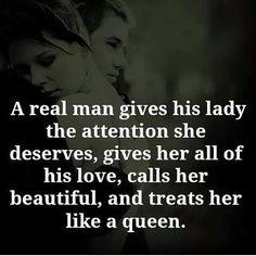 A real man gives his lady the tension she deserves give her all his love call her beautiful & treat her her like a queen. Love Quotes For Her, Quotes To Live By, Me Quotes, Heart Quotes, Quotable Quotes, Treat Her Right Quotes, Soul Qoutes, Hubby Quotes, Lion Quotes