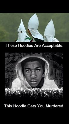 These hoodies are acceptable: KKK White hoods. These hoodies are not: Trayvon Martin in hoodie.