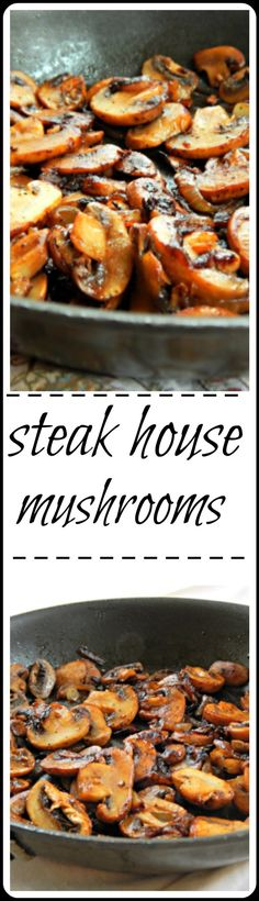 Steak House Mushrooms - it's not so much the recipe as the method. Beautifully browned, caramelized mushrooms that taste amazing!