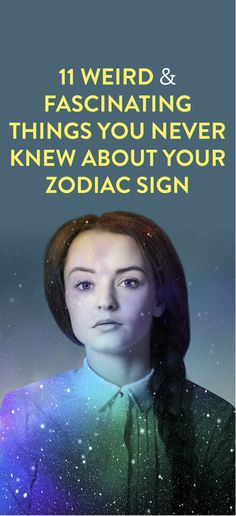 11 Weird & Fascinating Things You Never Knew About Your Zodiac Sign  .ambassador