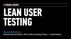 Lean User Testing Intro by Jessica DuVerneay via slideshare