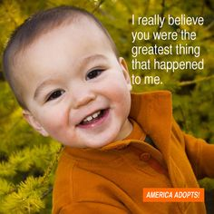 """I really believe you were the greatest thing that happened to me. Profile Website, Adoption Quotes, You Are The Greatest, Open Adoption, Adoptive Parents, Adopting A Child, Baby Online, Beautiful Babies, Believe In You"