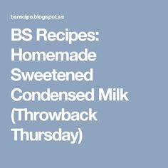 BS Recipes: Homemade Sweetened Condensed Milk (Throwback Thursday)