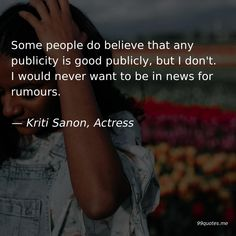 Some people do believe that any publicity is good publicly, but I don't. I would never want to be in news for rumours. Quotes About Rumors, New Actors, Writing About Yourself, Kindness Quotes, Song One, Best Moisturizer, Independent Women, Work Quotes, Fun At Work