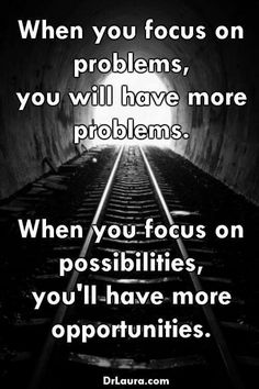 """""""Positive Thinking"""" when you focus on problems, you will have more problems.. When you focus on possibilities, you'ii have more opportunities..."""
