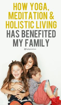 How Yoga, Meditation and Holistic Living Has Benefited My Family #zen #healthy