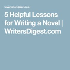 5 Helpful Lessons for Writing a Novel | WritersDigest.com