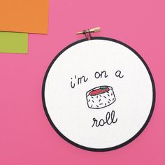 7f6260358d I'm on a Roll/Sushi Japanese Food Art/Hand Embroidery Hoop Art/Funny  Embroidery/Fun Quote/Hoop Home Decor/Food Decor Food Pun Food Art