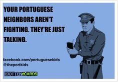 Your Portuguese neighbors aren't fighting. They're just talking Portuguese Funny, Portuguese Quotes, Portuguese Culture, Portuguese Recipes, Nostalgia Quotes, Someecards Funny, Portugal Country, Snappy Comebacks, E Cards