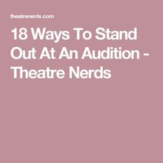 18 Ways To Stand Out At An Audition - Theatre Nerds
