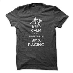Keep Calm and never give up BMX Racing - #tshirt designs #hooded sweater. GET YOURS => https://www.sunfrog.com/Sports/Keep-Calm-and-never-give-up-BMX-Racing.html?id=60505