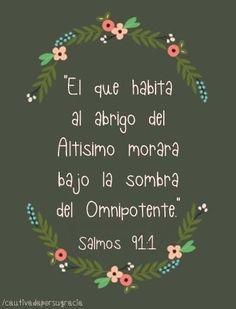 El que habita al abrigo del altisimo morará bajo la sombra del omnipotente... Salmos 91:1 /Frases ♥ Cristianas ♥