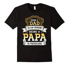 Amazon.com: BEING a DAD is an HORNOR BEING a PAPA is PRICELESS Tshirt: Clothing