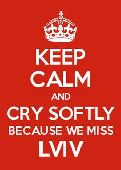 KEEP CALM AND CRY SOFTLY BECAUSE WE MISS LVIV