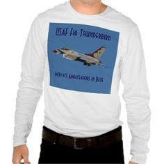USAF Thunderbird F16 Flying Fighter Jet Tee Shirts - $30.95 - USAF Thunderbird F16 Flying Fighter Jet Tee Shirts - by ‪#‎RGebbiePhoto‬ @ zazzle - ‪#‎F16‬ ‪#‎thunderbird‬ ‪#‎jet - USAF Thunderbirds, America's Ambassadors in Blue. F-16 Jets training out of Nellis AFB in Las Vegas, Nevada. The F-16 Fighting Falcon is a compact, multi-role fighter aircraft. It is highly maneuverable and has proven itself in air-to-air combat and air-to-surface attack.