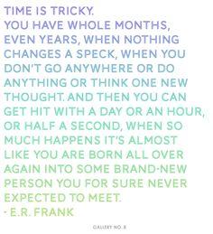 ...it almost like you are born all over again into some brand-new person you for sure never expected to meet.