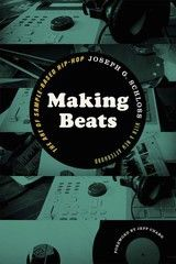 Making Beats: The Art of Sample-Based Hip-Hop ~ Joseph Glenn Schloss ~ Wesleyan University Press ~ 2014