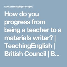 How do you progress from being a teacher to a materials writer? | TeachingEnglish | British Council | BBC