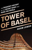 """""""Adam LeBor's Tower of Basel makes a strident case for challenging [central bankers]...they are what a democracy should fear most.""""  - Wall Street Journal"""