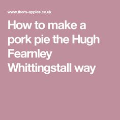 How to make a pork pie the Hugh Fearnley Whittingstall way