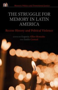 The struggle for memory in Latin America : recent history and political violence / Eugenia Allier-Montaño, Emilio Crenzel Publicación	New York : Palgrave Macmillan, 2015