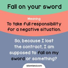 Idiom of the day: Fall on your sword  -         Repinned by Chesapeake College Adult Ed. We offer free classes on the Eastern Shore of MD to help you earn your GED - H.S. Diploma or Learn English (ESL) .   For GED classes contact Danielle Thomas 410-829-6043 dthomas@chesapeke.edu  For ESL classes contact Karen Luceti - 410-443-1163  Kluceti@chesapeake.edu .  www.chesapeake.edu