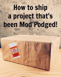 How to ship a project that's been Mod Podged, so that it doesn't stick!