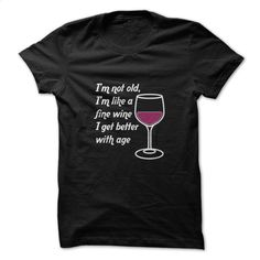 I'm Like Fine Wine Funny Shirt  T Shirts, Hoodies, Sweatshirts - #teestars #tee shirts. ORDER HERE => https://www.sunfrog.com/Funny/Im-Like-Fine-Wine-Funny-Shirt-.html?id=60505