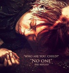 'Who are you, child?' 'No-one.' She replied. Game of thrones quote - AWESOME TV SHOW
