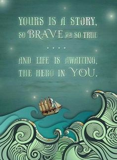 """""""yours is a story so brave and so true.and life is awaiting the hero in you"""" Writing Prompt Great Quotes, Me Quotes, Inspirational Quotes, Qoutes, Funny Quotes, Unique Quotes, Baby Quotes, Wisdom Quotes, It Goes On"""