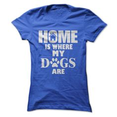 Home Is Where My Dogs Are...T-Shirt or Hoodie click to see here>>  www.sunfrogshirts.com/Pets/Home-Is-Where-My-Dogs-Are-RoyalBlue-22732962-Ladies.html?3618&PinFDPs