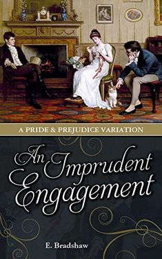 An Imprudent Engagement: A Pride and Prejudice Variation by E Bradshaw