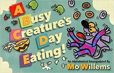 A Busy Creature's Day Eating! An Alphabetical Smorgasbord, by Mo Willems (released March A busy creature eats his way through the alphabet! New Children's Books, Used Books, Library Books, Best Children Books, Childrens Books, Best Books For Kindergarteners, Kindergarten Books, Preschool Books, Mo Willems