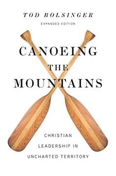 """Read """"Canoeing the Mountains Christian Leadership in Uncharted Territory"""" by Tod Bolsinger available from Rakuten Kobo. Annual Outreach Magazine Resource of the Year, Leadership Explorers Lewis and Clark had to adapt."""