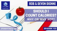 http://openskyfitness.com/count-calories-not-ep-133/ Should you count calories? This week on the OSF podcast, Rob and Devon discuss why you shouldn't or should be counting your calories on a daily basis.