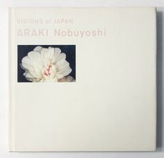 "so-books: "" Araki Nobuyoshi: Visions of Japan | 荒木経惟 """