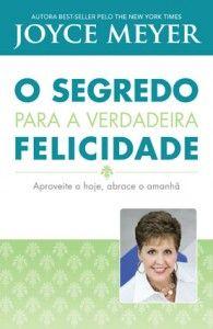 O livro O Segredo da Verdadeira Felicidade (Joyce Meyer), da Bello Publicações, mostra como ser feliz mesmo em meio aos problemas.