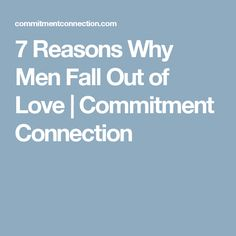 7 Reasons Why Men Fall Out of Love | Commitment Connection