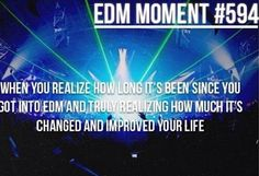 EDM saved my life. I may not hang out with the people who I came into this world with,  but I'm walking through it with more genuine people who really define family.