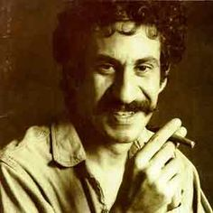 Jim Croce - Would have liked to met him.