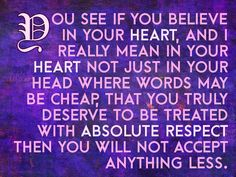 """""""You see if you believe in your heart, and I really mean in your heart not just in your head where words may be cheap, that you truly deserve to be treated with absolute respect then you will not accept anything less."""", Lidy Seysener, """"Love, Lies And The Games Couples Play"""", #Believe, #Beliefs, #Heart, #Respect"""