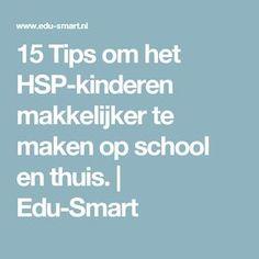 15 Tips om het HSP-kinderen makkelijker te maken op school en thuis. | Edu-Smart
