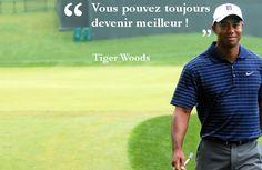 Vous pouvez toujours devenir meilleur ! Tiger Woods  Téléchargez les 50 meilleures citations sur le golf : http://www.idee-golf.fr/les-50-meilleures-citations-sur-le-golf